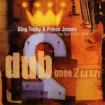 KING TUBBY/PRINCE JAMMY - Dub Gone 2 Crazy (Front Cover)