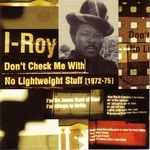 I ROY - Don't Check Me With No Lightweight Stuff (Front Cover)