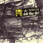 KING TUBBY & FRIENDS - Dub Like Dirt 1975 - 1977 (Front Cover)
