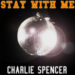 SPENCER, Charlie - Stay With Me (Front Cover)