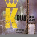 Dub Gone Crazy: The Evolution Of Dub At King Tubby's 1975-1979