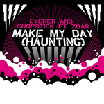 EYERER & CHOPSTICK feat ZDAR - Make My Day (Haunting) (Front Cover)