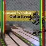 TSUNAMI WAZAHARI - Outta Breaks (Front Cover)