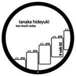 HIDEYUKI, Tanaka - Too Much Noise EP (Front Cover)