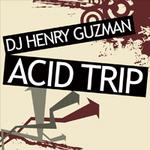 DJ HENRY GUZMAN - Acid Trip (Front Cover)