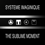 SYSTEME IMAGINIQUE - The Sublime Moment (Front Cover)