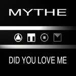 MYTHE - Did You Love Me (Front Cover)