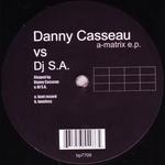CASSEAU, Danny vs DJ SA - A-Matrix EP (Front Cover)