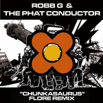 ROBB G/THE PHAT CONDUCTOR - Chunkasaurus (Flore remix) (Front Cover)