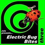 Jelo Presents Electric Bug Bites Three