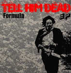 FORMULA - Tell Him Dead EP (Front Cover)