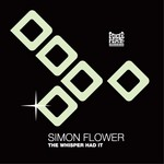 FLOWER, Simon - The Whisper Had It (Front Cover)