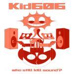 KID 606 - Who Still Kill Sound? (Front Cover)