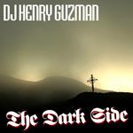 DJ HENRY GUZMAN - The Dark Side (Front Cover)