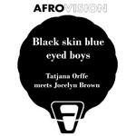 ORFFE, Tatjana meets JOCELYN BROWN - Black Skin Blue Eyed Boys (Front Cover)