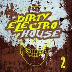 VARIOUS - Dirty Electro House 2 (Front Cover)
