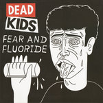 DEAD KIDS - Fear & Fluoride (Front Cover)