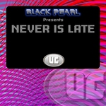 BLACK PEARL - Never Is Late (Front Cover)