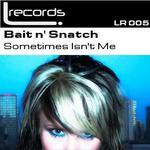 BAIT N SNATCH - Sometimes Isn't Me (Front Cover)