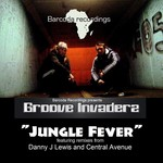 GROOVE INVADERZ - Jungle Fever (Inc Danny J Lewis & Central Avenue remixes) (Front Cover)