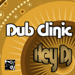DUB CLINIC - Hey DJ (Front Cover)