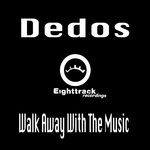 DEDOS - Walk Away With The Music (Front Cover)