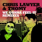 LAWYER, Chris/THOMY - We Gonna Feel It (Remixes) (Front Cover)