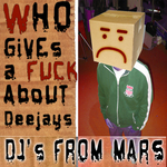 DJ'S FROM MARS - Who Gives A Fuck About Deejays (Front Cover)