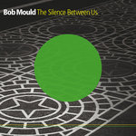 MOULD, Bob - The Silence Between Us (Front Cover)