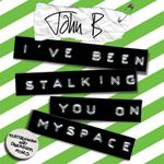 I've Been Stalking You On Myspace