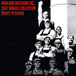 HIGHLAND BROTHERS INC - 2007 Singles Collection (Front Cover)