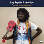 LIGHTSPEED CHAMPION - Tell Me What It's Worth (Front Cover)