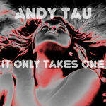 TAU, Andy - It Only Takes One (Front Cover)