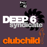 DEEP 6 SYNDICATE - Clubchild (Front Cover)