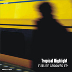 TROPICAL HIGHLIGHT - Future Grooves EP (Front Cover)