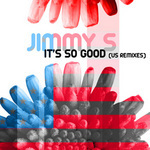 JIMMY S - It's So Good (US Mixes) (Front Cover)
