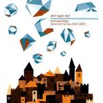 DOT TAPE DOT - Tomavistas: (Selected Rarities 2002-2007) (Front Cover)