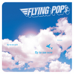 FLYING POP'S - Fly To Me Now (Front Cover)