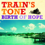 TRAIN'S TONE - Birth Of Hope (Front Cover)