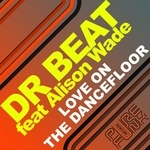 DR BEAT feat ALISON WADE - Love On The Dancefloor (Front Cover)