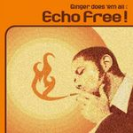 GINGER DOES EM ALL - Echo Free! (Front Cover)
