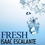 ESCALANTE, Isaac - Fresh (Front Cover)