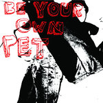 BE YOUR OWN PET - Digital EP (Front Cover)