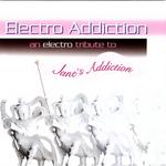 Electro Addiction: An Electro Tribute To Jane's Addiction