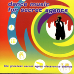 VARIOUS - Dance Music For Secret Agents: The Greatest Secret Agent Electronica Themes (Front Cover)