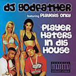 DJ GODFATHER - Player Haters In Dis House (Front Cover)