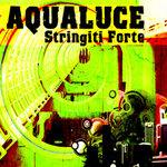 AQUALUCE - Stringiti Forte (Front Cover)