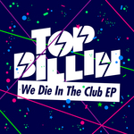 TOP BILLIN - We Die In The Club EP (Front Cover)