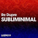 RE DUPRE - Subliminimal EP (Front Cover)