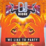 DJ DIONE - We Like To Party (Front Cover)